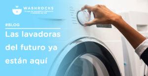 Las lavadoras del futuro ya están aquí