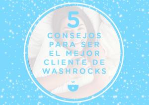 5 consejos para ser el mejor cliente de Washrocks